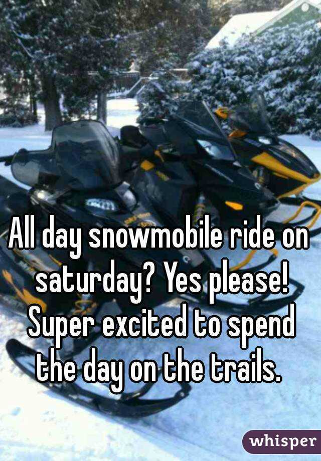 All day snowmobile ride on saturday? Yes please! Super excited to spend the day on the trails.