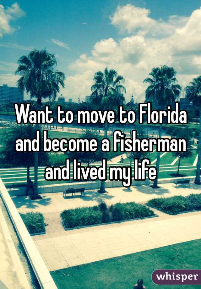Want to move to Florida and become a fisherman and lived my life