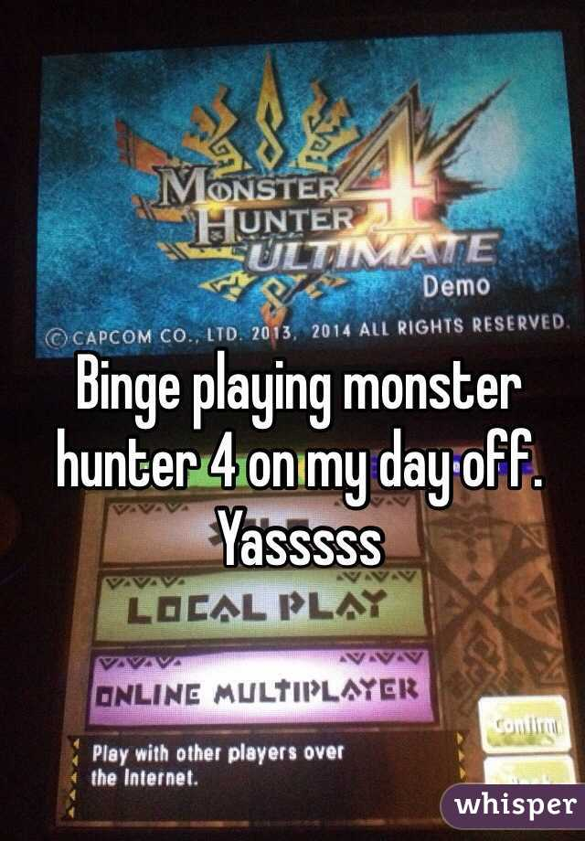 Binge playing monster hunter 4 on my day off. Yasssss