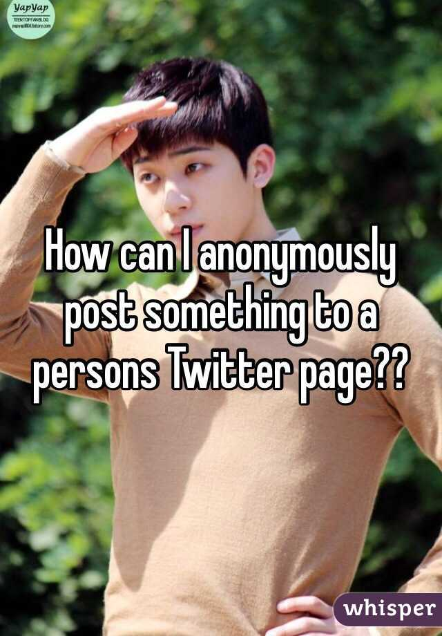 How can I anonymously post something to a persons Twitter page??