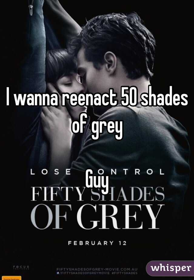 I wanna reenact 50 shades of grey  Guy