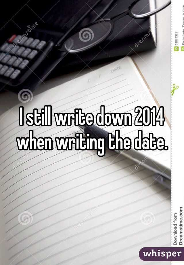 I still write down 2014 when writing the date.