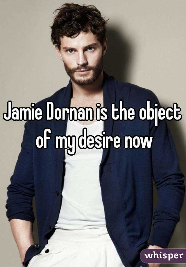 Jamie Dornan is the object of my desire now