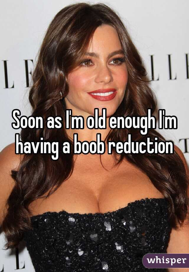 Soon as I'm old enough I'm having a boob reduction