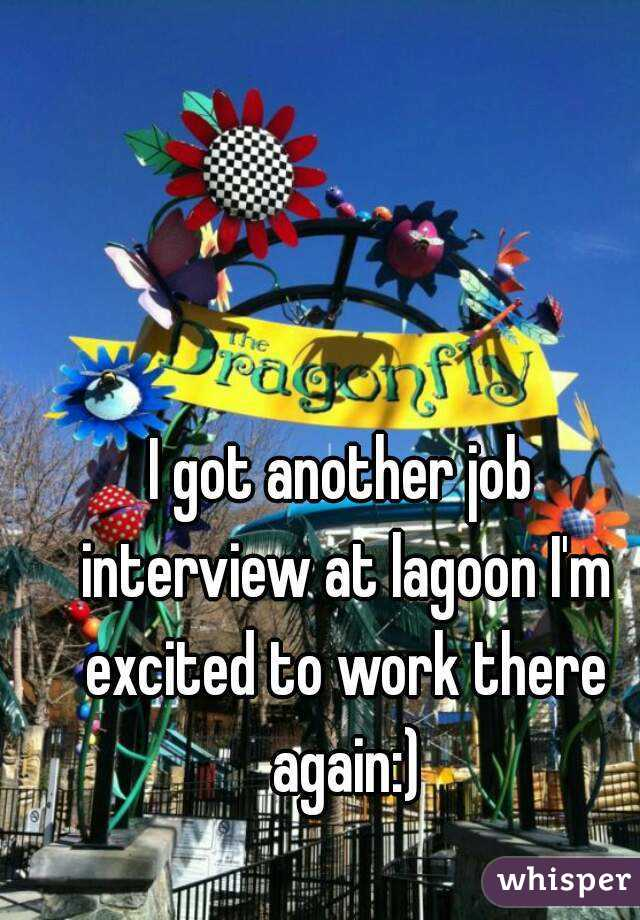 I got another job interview at lagoon I'm excited to work there again:)