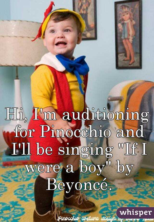 """Hi, I'm auditioning for Pinocchio and I'll be singing """"If I were a boy"""" by Beyoncé."""