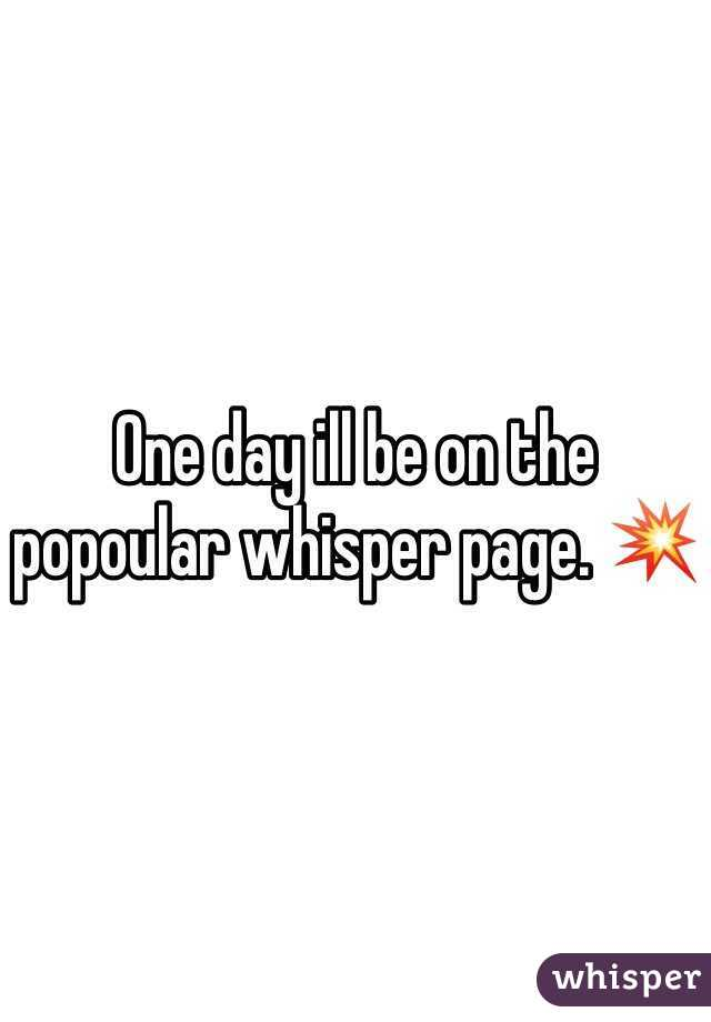 One day ill be on the popoular whisper page. 💥