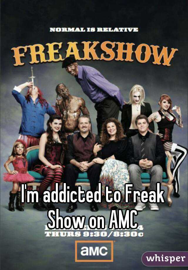 I'm addicted to Freak Show on AMC