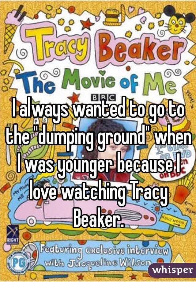 "I always wanted to go to the ""dumping ground"" when I was younger because I love watching Tracy Beaker."