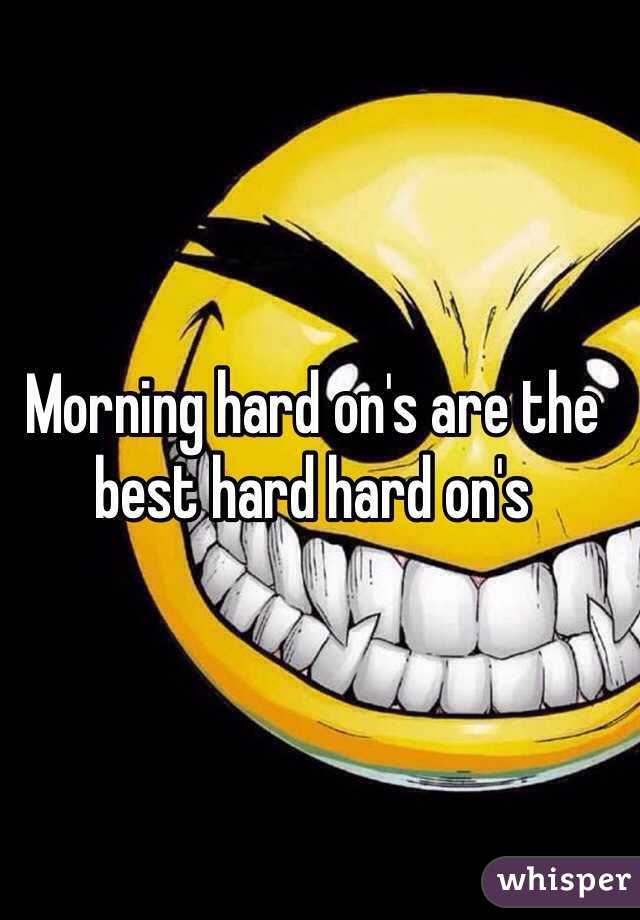 Morning hard on's are the best hard hard on's
