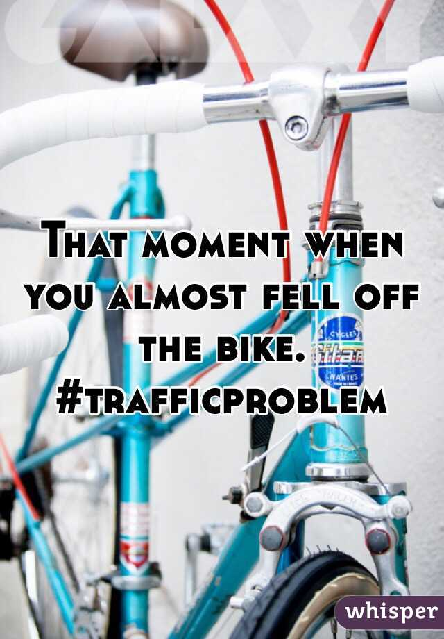 That moment when you almost fell off the bike. #trafficproblem