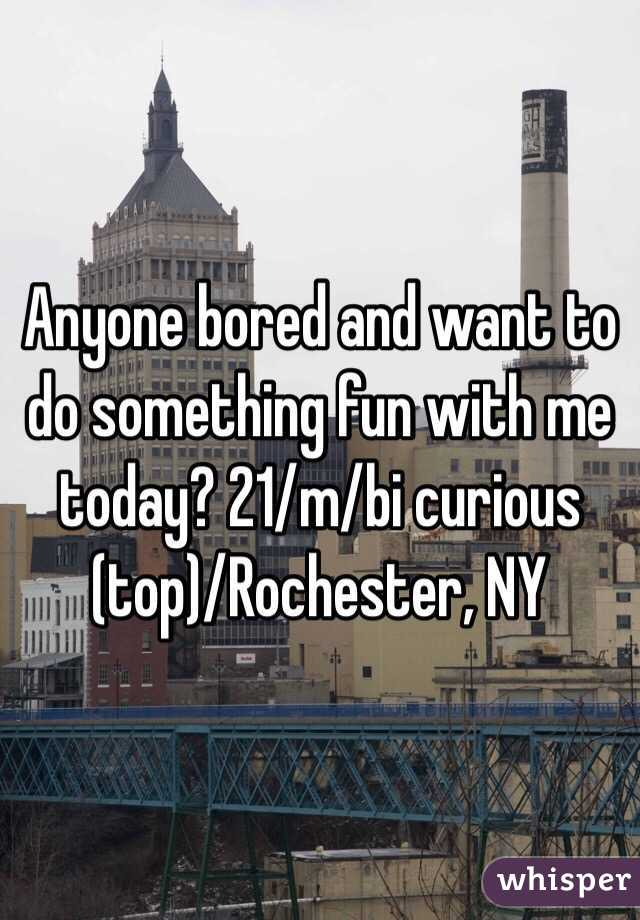 Anyone bored and want to do something fun with me today? 21/m/bi curious (top)/Rochester, NY
