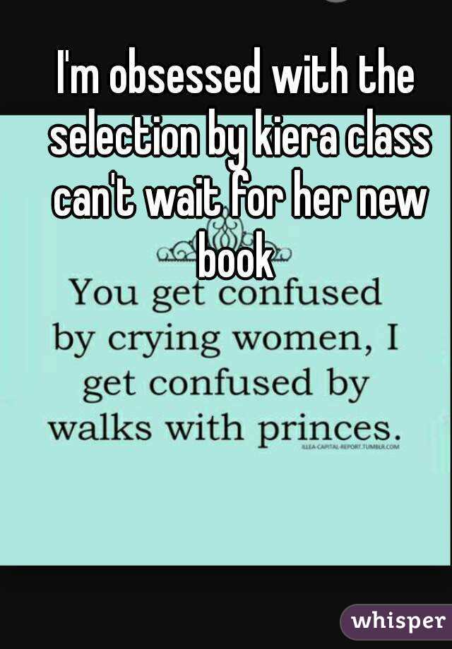 I'm obsessed with the selection by kiera class can't wait for her new book