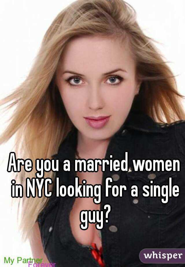 Are you a married women in NYC looking for a single guy?
