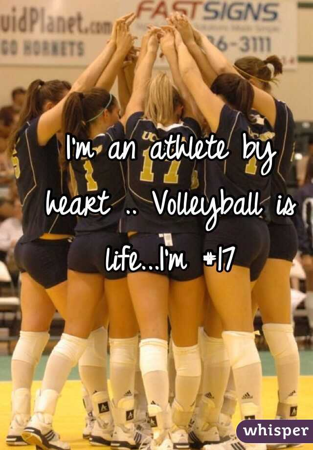 I'm an athlete by heart .. Volleyball is life...I'm #17