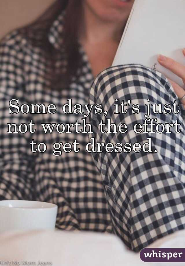 Some days, it's just not worth the effort to get dressed.