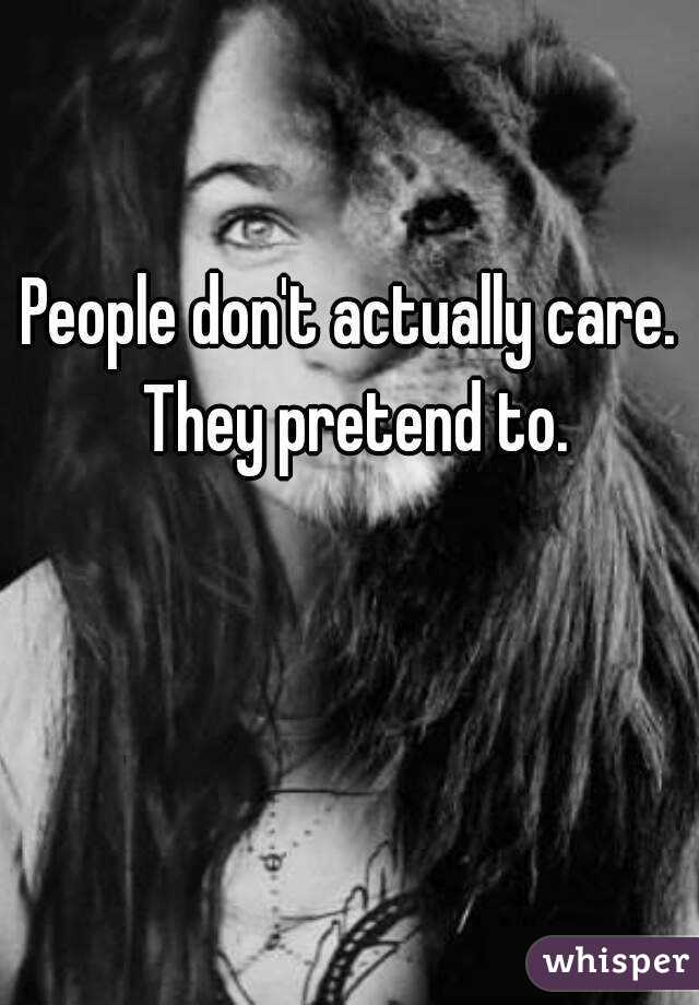 People don't actually care. They pretend to.