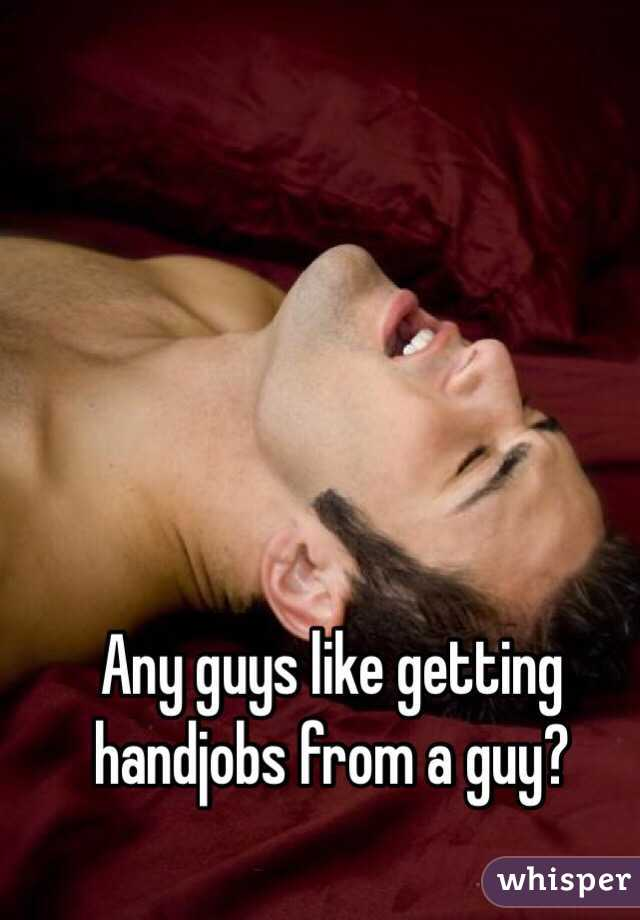 Any guys like getting handjobs from a guy?