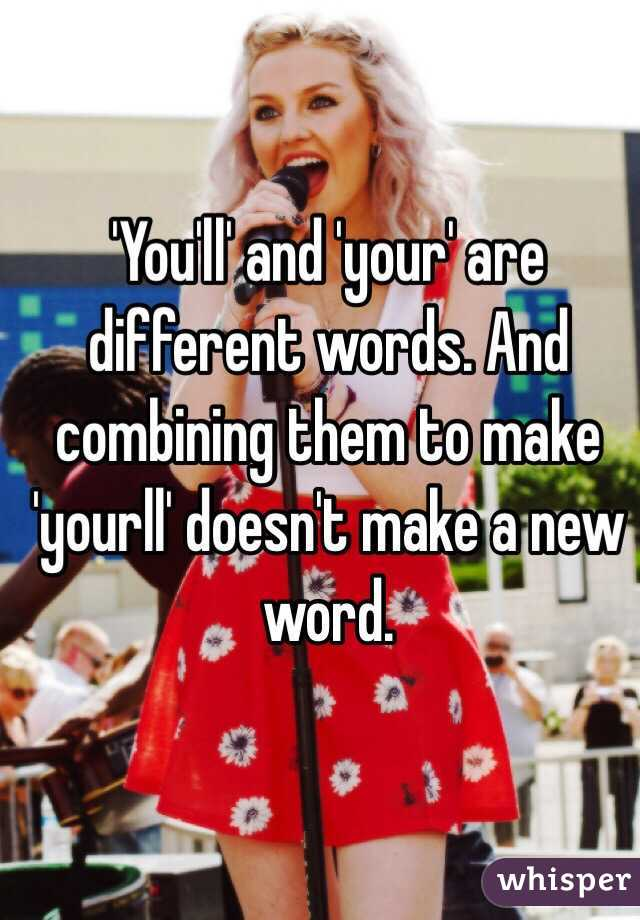 'You'll' and 'your' are different words. And combining them to make 'yourll' doesn't make a new word.