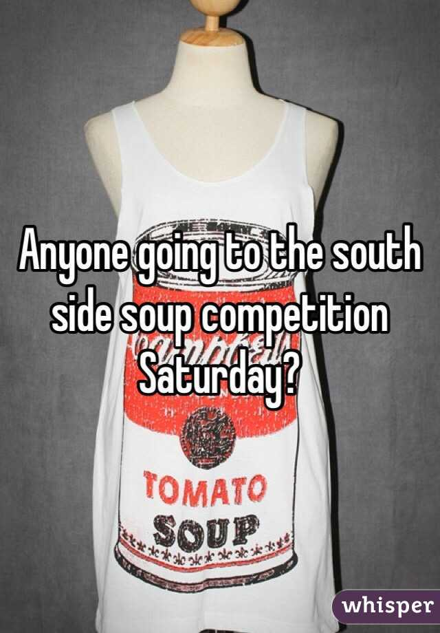 Anyone going to the south side soup competition Saturday?