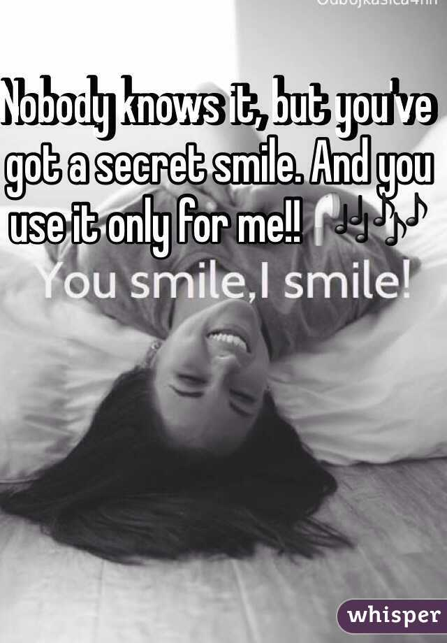 Nobody knows it, but you've got a secret smile. And you use it only for me!! 🎧🎶