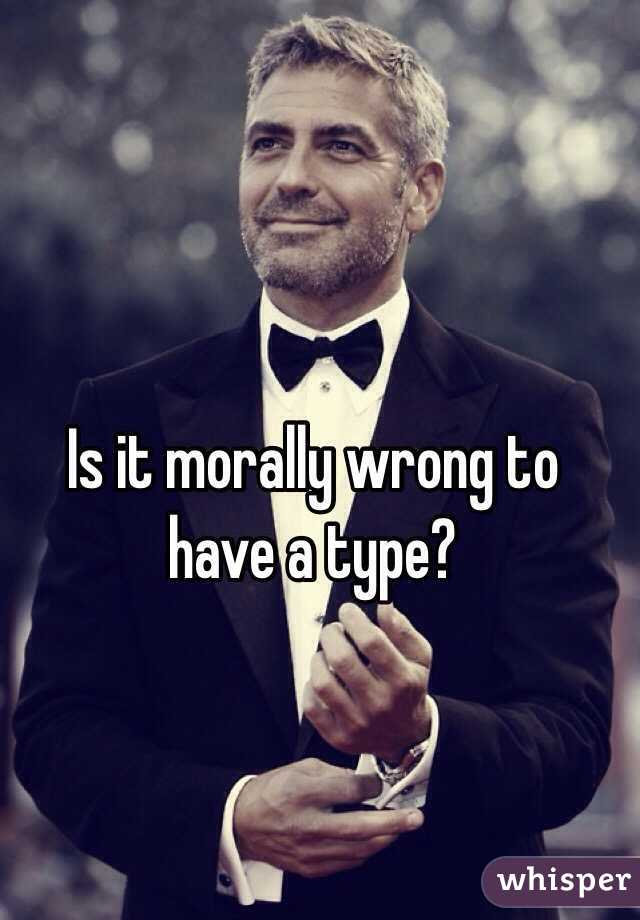 Is it morally wrong to have a type?