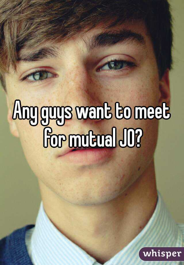 Any guys want to meet for mutual JO?