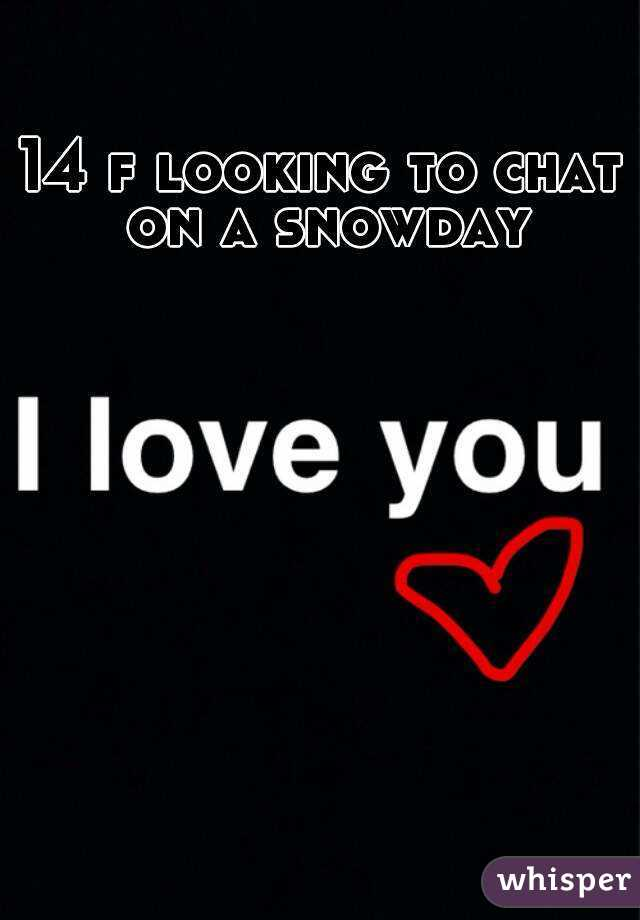 14 f looking to chat on a snowday