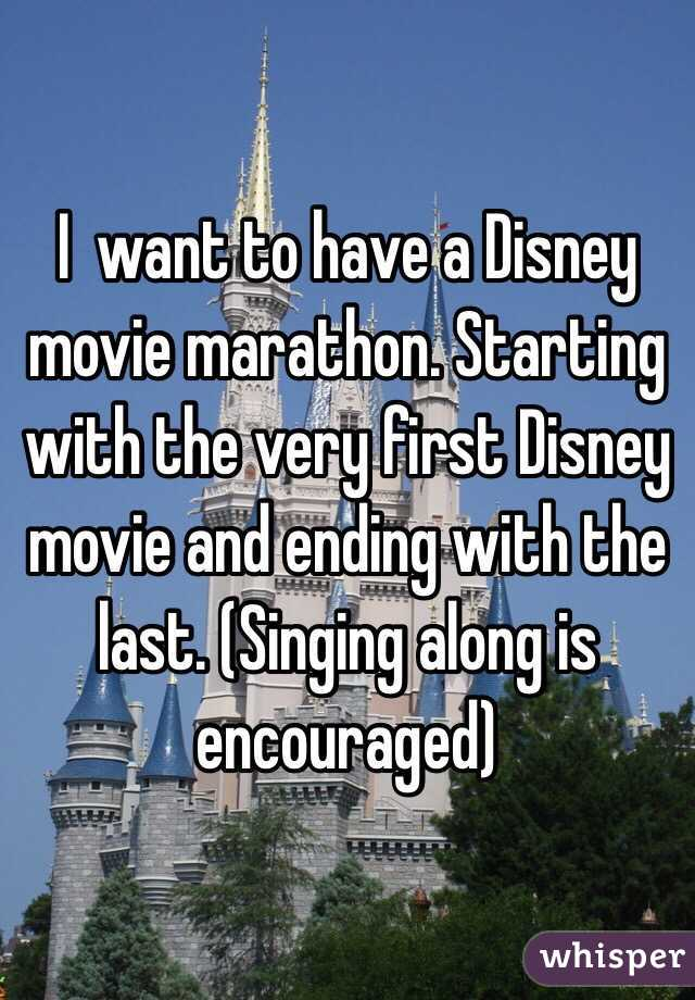I  want to have a Disney movie marathon. Starting with the very first Disney movie and ending with the last. (Singing along is encouraged)