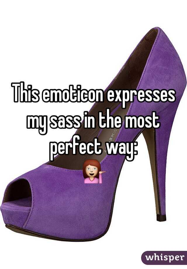 This emoticon expresses my sass in the most perfect way:  💁