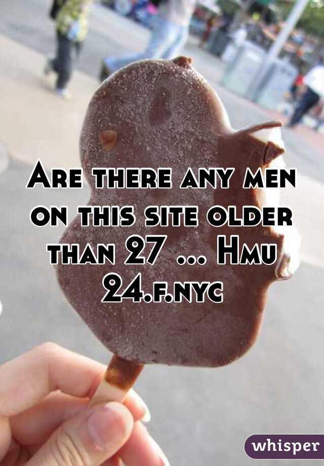 Are there any men on this site older than 27 ... Hmu 24.f.nyc