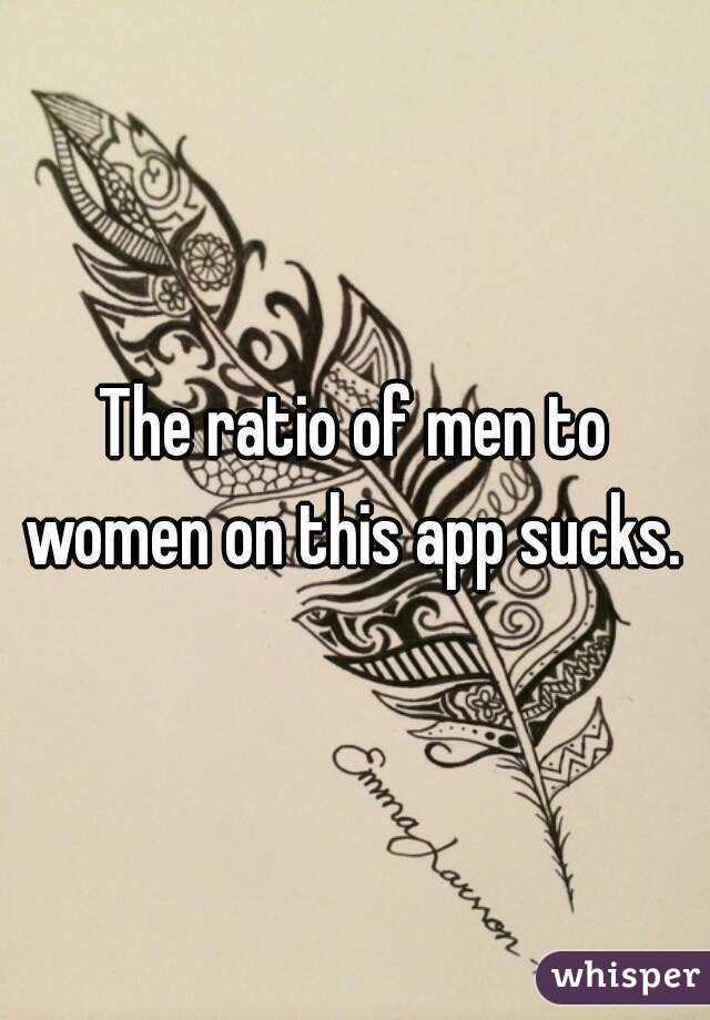 The ratio of men to women on this app sucks.