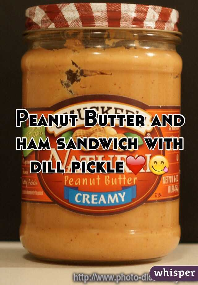 Peanut Butter and ham sandwich with dill pickle❤️😋