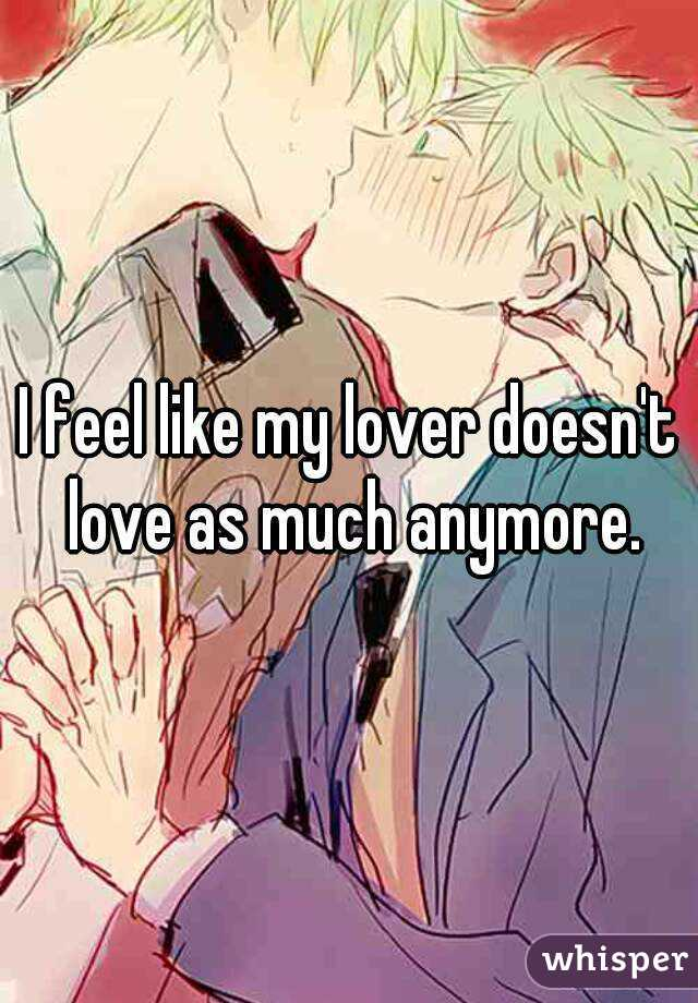 I feel like my lover doesn't love as much anymore.