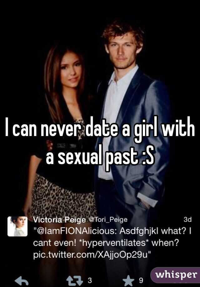 I can never date a girl with a sexual past :S
