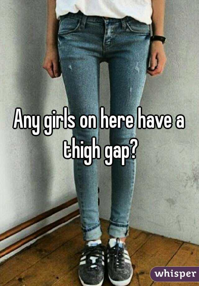 Any girls on here have a thigh gap?