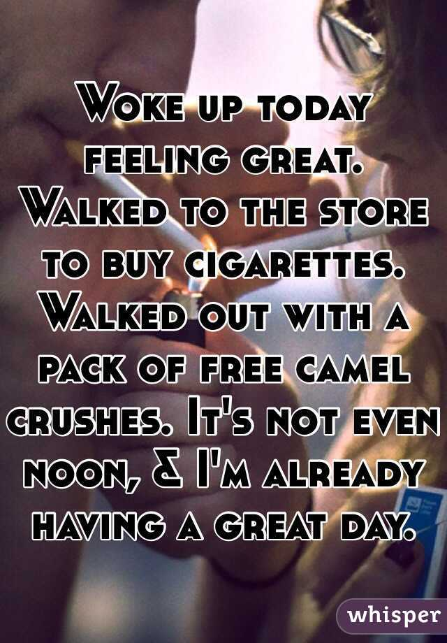 Woke up today feeling great. Walked to the store to buy cigarettes. Walked out with a pack of free camel crushes. It's not even noon, & I'm already having a great day.