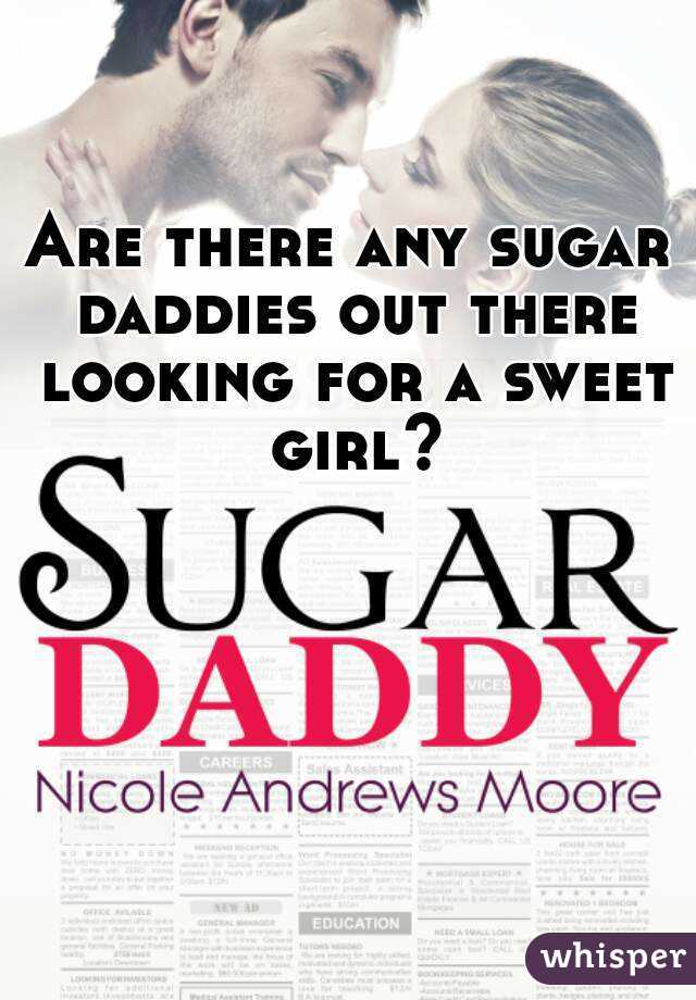 Are there any sugar daddies out there looking for a sweet girl?