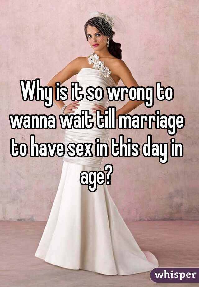 Why is it so wrong to wanna wait till marriage to have sex in this day in age?