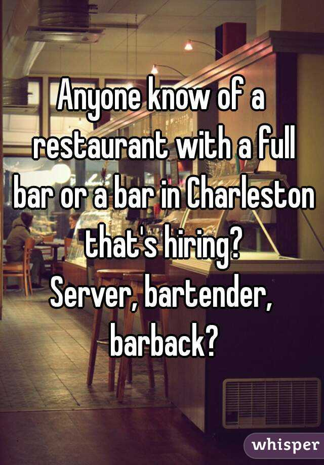 Anyone know of a restaurant with a full bar or a bar in Charleston that's hiring? Server, bartender, barback?