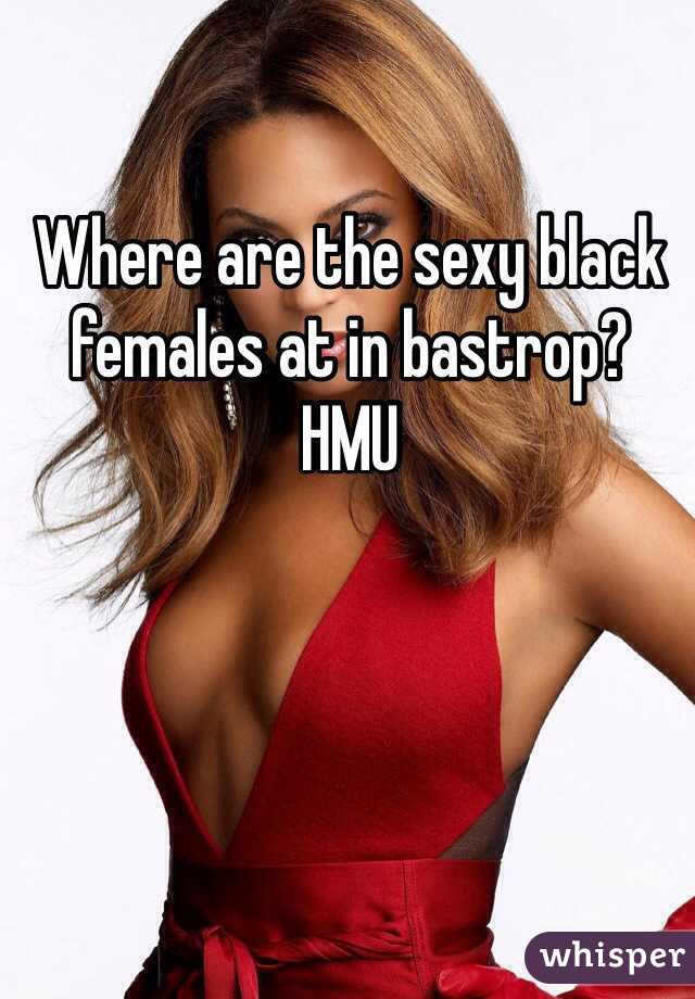 Where are the sexy black females at in bastrop? HMU
