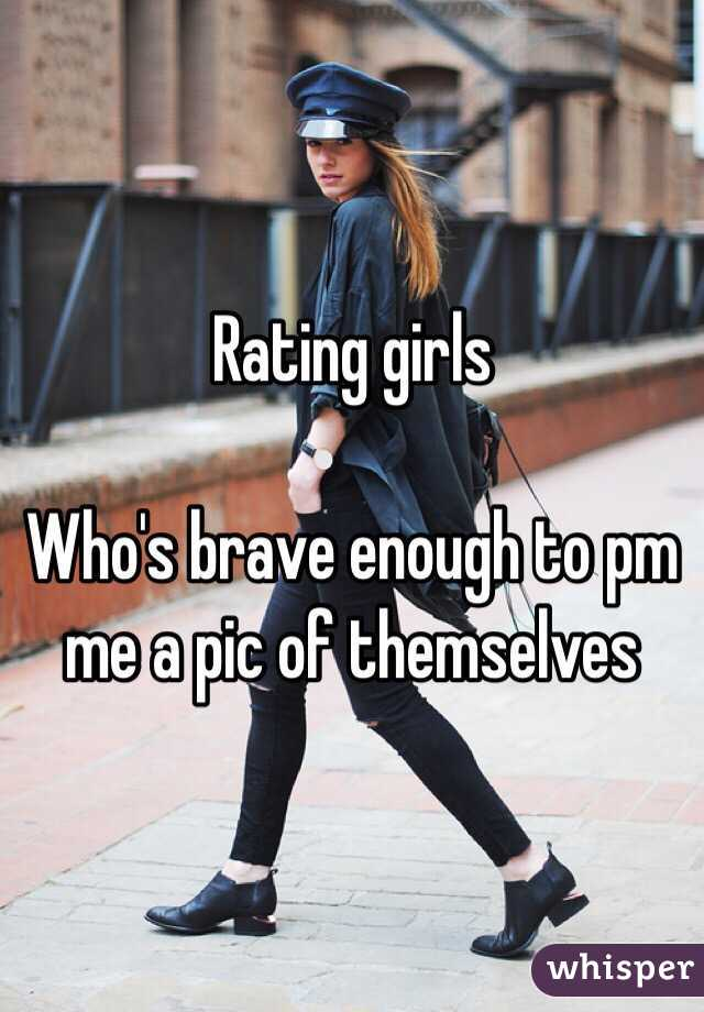 Rating girls   Who's brave enough to pm me a pic of themselves