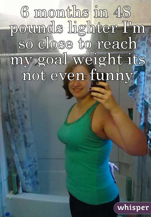 6 months in 48 pounds lighter I'm so close to reach my goal weight its not even funny