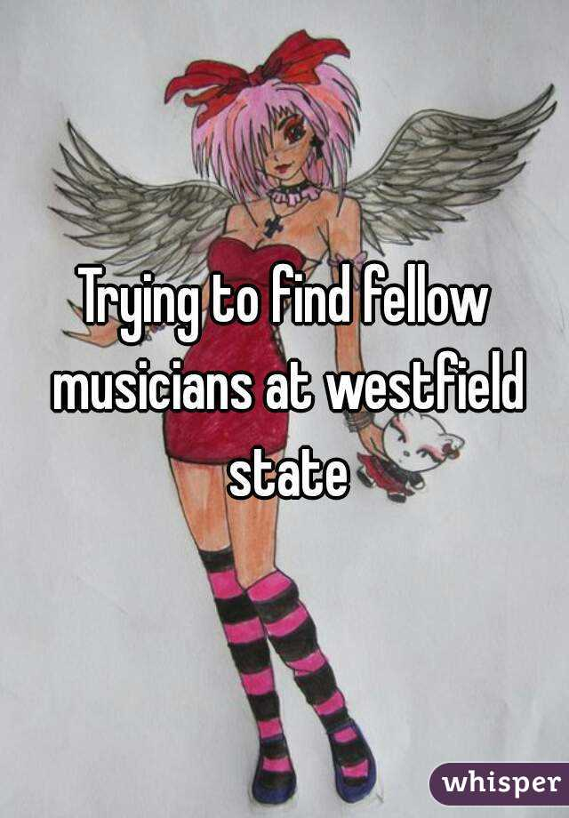 Trying to find fellow musicians at westfield state