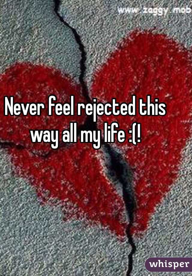Never feel rejected this way all my life :(!
