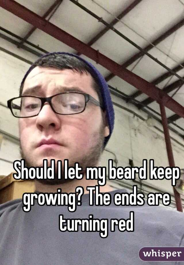 Should I let my beard keep growing? The ends are turning red