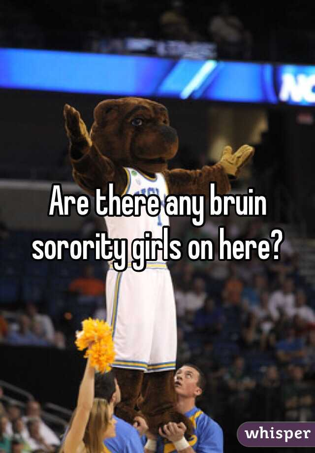 Are there any bruin sorority girls on here?