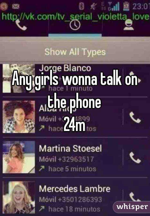 Any girls wonna talk on the phone  24m