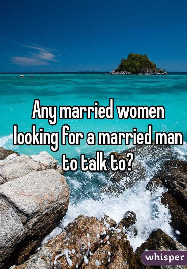 Any married women looking for a married man to talk to?