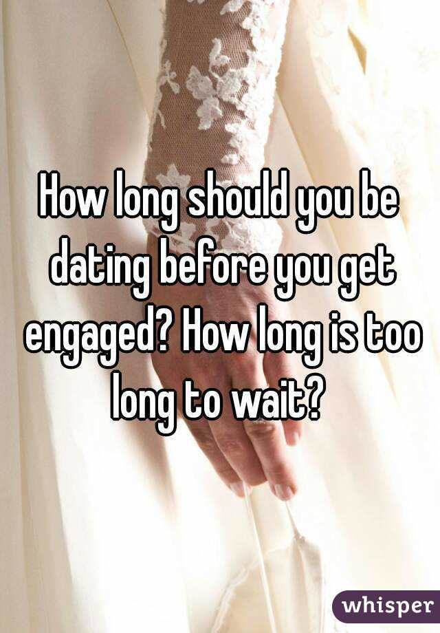 How long should u date before getting engaged